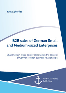 Title: B2B sales of German Small and Medium-sized Enterprises. Challenges in cross-border sales within the context of  German-French business relationships