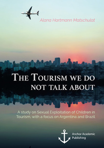 Title: The Tourism we do not talk about. A study on Sexual Exploitation of Children in Tourism, with a focus on Argentina and Brazil