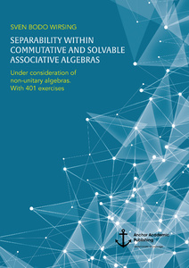 Title: Separability within commutative and solvable associative algebras. Under consideration of non-unitary algebras. With 401 exercises