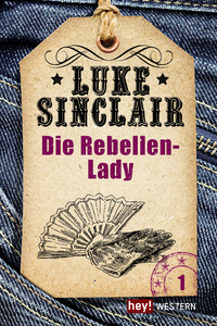 Titel: Western, Band 1: Die Rebellen-Lady