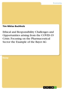 Titel: Ethical and Responsibility Challenges and Opportunities arising from the COVID-19 Crisis. Focusing on the Pharmaceutical Sector the Example of the Bayer AG