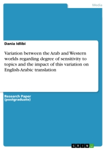 Titel: Variation between the Arab and Western worlds regarding degree of sensitivity to topics and the impact of this variation on English-Arabic translation