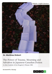 Titel: The Power of Trauma, Mourning and Salvation in Japanese-Canadian Fiction