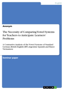Titel: The Necessity of Comparing Vowel Systems for Teachers to Anticipate Learners' Problems