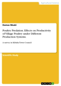 Titel: Poultry Predation. Effects on Productivity of Village Poultry under Different Production Systems.