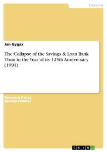 Titel: The Collapse of the Savings & Loan Bank Thun in the Year of its 125th Anniversary (1991)