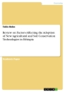 Titel: Review on Factors Affecting the Adoption of New Agricultural and Soil Conservation Technologies in Ethiopia