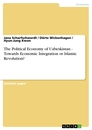 Titel: The Political Economy of Uzbeskistan - Towards Economic Integration or Islamic Revolution?
