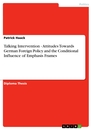 Titel: Talking Intervention  -  Attitudes Towards German Foreign Policy and the Conditional Influence of Emphasis Frames