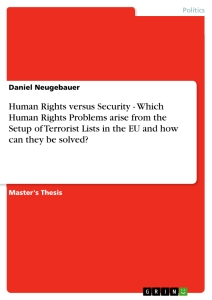 Titel: Human Rights versus Security  -  Which Human Rights Problems arise from the Setup of Terrorist Lists in the EU and how can they be solved?