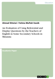 Titel: An Evaluation of Using Referential and Display Questions by the Teachers of English in Some Secondary Schools in Misurata