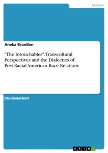 """Titel: """"The Intouchables"""". Transcultural Perspectives and the Dialectics of Post-Racial American Race Relations"""