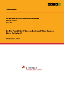 Titel: On The Possibility Of Serious Business Ethics. Business Ethics As Bullshit?