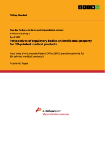 Titel: Perspectives of regulatory bodies on intellectual property for 3D-printed medical products
