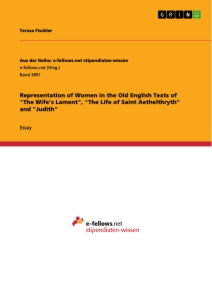 """Titel: Representation of Women in the Old English Texts of """"The Wife's Lament"""", """"The Life of Saint Aethelthryth"""" and """"Judith"""""""