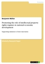 Titel: Promoting the role of intellectual property rights regimes in national economic development