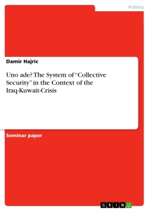 """Titel: Uno ade? The System of """"Collective Security"""" in the Context of the Iraq-Kuwait-Crisis"""