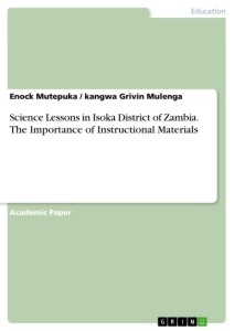 Titel: Science Lessons in Isoka District of Zambia. The Importance of Instructional Materials