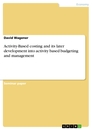 Titel: Activity-Based costing and its later development into activity based budgeting and management