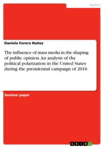 Titel: The influence of mass media in the shaping of public opinion. An analysis of the political polarization in the United States during the presidential campaign of 2016
