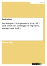 Titel: Leadership and management of home office staff. Effects and challenges of employees, managers and leaders
