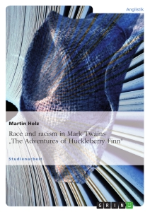 """Titel: Race and racism in Mark Twains """"The Adventures of Huckleberry Finn"""""""