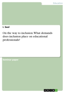 Titel: On the way to inclusion. What demands does inclusion place on educational professionals?
