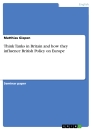 Titel: Think Tanks in Britain and how they influence British Policy on Europe