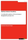 Titel: Cost-Benefit analysis of E-Governance: Bangladesh perspective