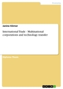Titel: International Trade - Multinational corporations and technology transfer