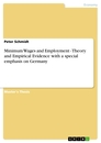 Titel: Minimum Wages and Employment - Theory and Empirical Evidence with a special emphasis on Germany