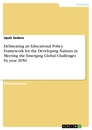 Titel: Delineating an Educational Policy Framework for the Developing Nations in Meeting the Emerging Global Challenges by year 2050