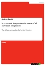 Titel: Is economic integration the motor of all European Integration?