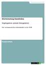 Titel: Segregation anstatt Integration