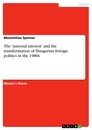Titel: The 'national interest' and the transformation of Hungarian foreign politics in the 1980s