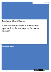 Titel: A critical discussion of a postmodern approach to the concept of the native speaker