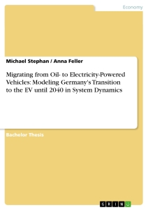 Titel: Migrating from Oil- to Electricity-Powered Vehicles: Modeling Germany's Transition to the EV until 2040 in System Dynamics