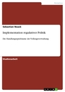 Titel: Implementation regulativer Politik