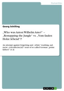 "Titel: ""Who was Anton Wilhelm Amo?"" – ""Remapping the Jungle"" vs. ""Vom faulen Holze lebend""?!"