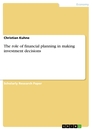 Titel: The role of financial planning in making investment decisions