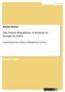 Titel: The Future Regulation of Aviation in Europe by EASA