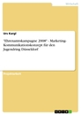 "Titel: ""Ehrenamtskampagne 2008"" - Marketing- Kommunikationskonzept für den Jugendring Düsseldorf"