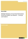 Titel: Multiple Valuation of non-Listed Enterprises From the Health Care Branch – Concept and Analysis