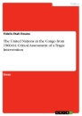 Titel: The United Nations in the Congo from 1960-64: Critical Assessment of a Tragic Intervention