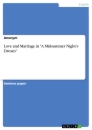 """Titel: Love and Marriage in """"A Midsummer Night's Dream"""""""
