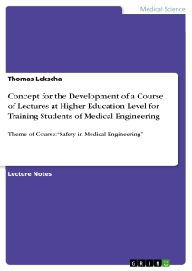 Titel: Concept for the Development of a Course of Lectures at Higher Education Level for Training Students of Medical Engineering