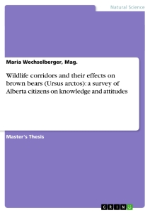 Titel: Wildlife corridors and their effects on brown bears (Ursus arctos): a survey of Alberta citizens on knowledge and attitudes