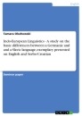 Titel: Indo-European Linguistics - A study on the basic differences between a Germanic and and a Slavic language, exemplary presented on English and Serbo-Croatian
