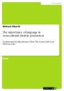 Titel: The importance of language in cross-cultural identity production