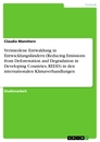 Titel: Vermiedene Entwaldung in Entwicklungsländern (Reducing Emissions from Deforestation and Degradation in Developing Countries, REDD) in den internationalen Klimaverhandlungen